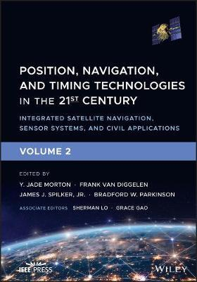 Position, Navigation, and Timing Technologies in the 21st Century, Volume 2 by Jade Morton