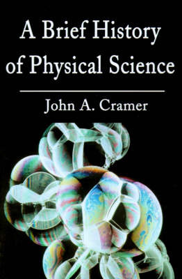 A Brief History of Physical Science by John A Cramer image