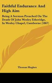Faithful Endurance And High Aim: Being A Sermon Preached On The Death Of John Wesley Etheridge, In Wesley Chapel, Camborne (1867) by Thomas Hughes image