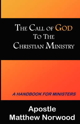 The Call of God to the Christian Ministry by Matthew Norwood
