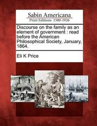 Discourse on the Family as an Element of Government by Eli Kirk Price