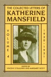 The Collected Letters of Katherine Mansfield: Volume IV: 1920-1921 by Katherine Mansfield