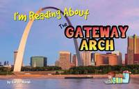 I'm Reading about the Gateway Arch by Carole Marsh