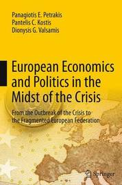 European Economics and Politics in the Midst of the Crisis by Panagiotis E. Petrakis
