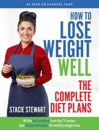 How to Lose Weight Well: The Complete Diet Plans by Stacie Stewart