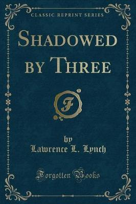Shadowed by Three (Classic Reprint) by Lawrence L Lynch image