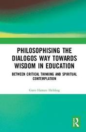 Philosophising the Dialogos Way towards Wisdom in Education by Guro Hansen Helskog