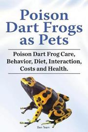 Poison Dart Frogs as Pets. Poison Dart Frog Care, Behavior, Diet, Interaction, Costs and Health. by Ben Team