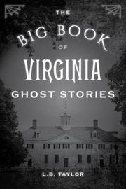 The Big Book of Virginia Ghost Stories by L B Jr Taylor
