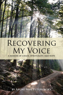 Recovering My Voice: A Memoir of Chaos, Spirituality, and Hope by Aruni Nan Futuronsky image