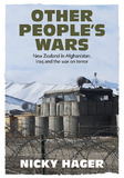 Other People's Wars: New Zealand in Afghanistan, Iraq and the war on terror by Nicky Hager