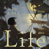 The Little Big Book of Life: Lessons, Wisdoms, Inspiration, Humor, Instructions and Advice by Natasha Taborifried image