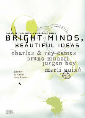 Bright Minds, Beautiful Ideas: Bruno Manari, Charles and Ray Eames, Marti Guixe and Jurgen Bey by Ed Annink