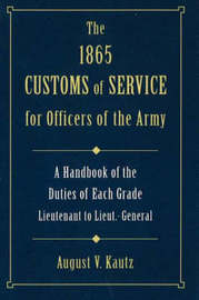 The 1865 Customs of Service for Officers of Army by August V. Kautz image