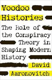 Voodoo Histories: The Role of the Conspiracy Theory in Shaping Modern History by David Aaronovitch image