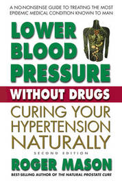Lower Blood Pressure without Drugs by Roger Mason