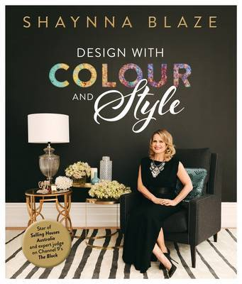Design with Colour and Style by Shaynna Blaze