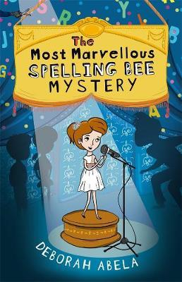 The Most Marvellous Spelling Bee Mystery by Deborah Abela