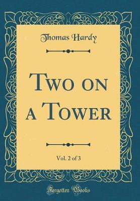 Two on a Tower, Vol. 2 of 3 (Classic Reprint) by Thomas Hardy