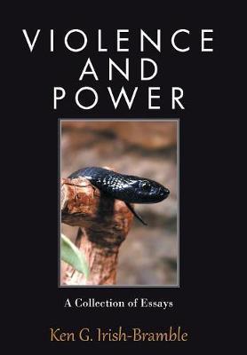 Violence and Power by Ken G Irish-Bramble