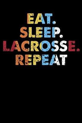 Eat.Sleep.Lacrosse.Repeat. by Darren Sport