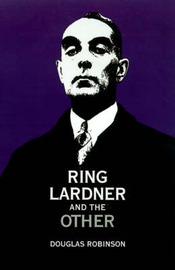 Ring Lardner and the Other by Douglas Robinson