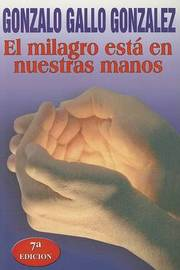 El Milagro Esta en Nuestras Manos by Gonzalo Gallo Gonzalez image