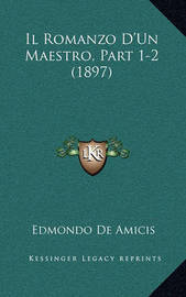 Il Romanzo D'Un Maestro, Part 1-2 (1897) by Edmondo De Amicis