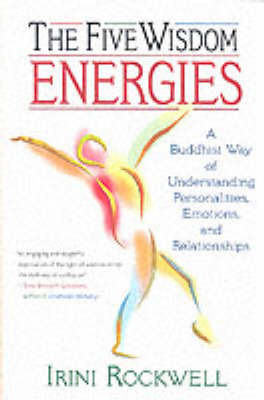 The Five Wisdom Energies by Irini Rockwell