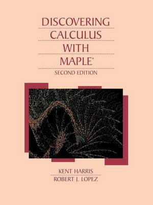 Discovering Calculus with Maple (R) by Kent Harris