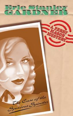 The Case Of The Spurious Spinster by Erle Stanley Gardner