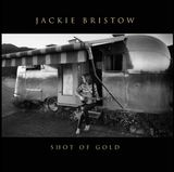Shot of Gold by Jackie Bristow