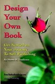 Design Your Own Book: Get Started on Your Journey to Self-Publishing (B&W) by Shawn M. Tomlinson