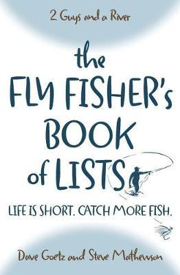 The Fly Fisher's Book of Lists by Dave Goetz
