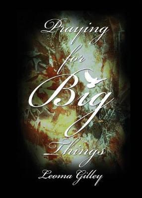 Praying for Big Things by Lomea G Gilley