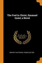 The Fool in Christ, Emanuel Quint; A Novel by Gerhart Hauptmann