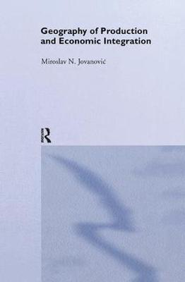 Geography of Production and Economic Integration by Miroslav Jovanovic