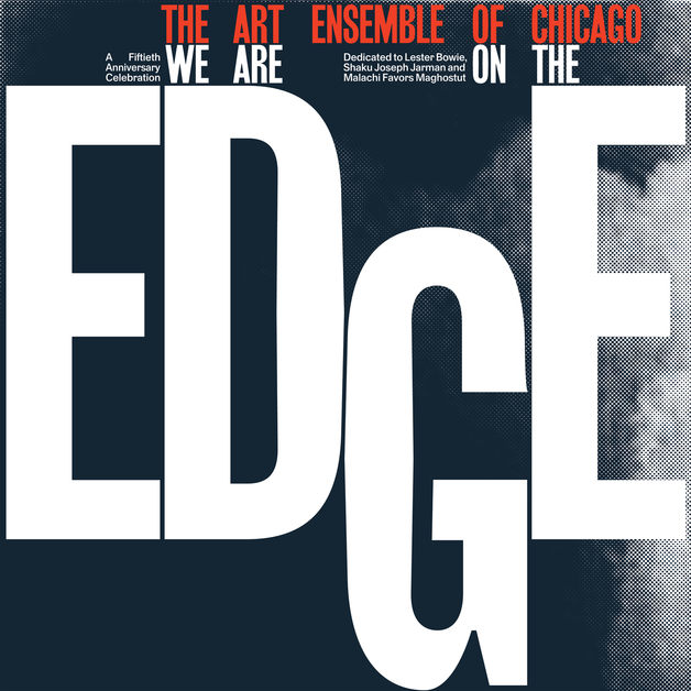 We Are On The Edge: A 50th Anniversary Celebration by The Art Ensemble of Chicago