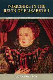 Yorkshire in the Reign of Elizabeth I by John Rushton image