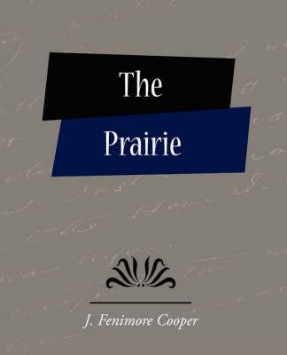 The Prairie by Fenimore Cooper J Fenimore Cooper