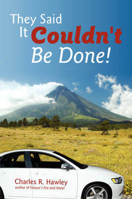 They Said It Couldn't Be Done! by Charles R. Hawley