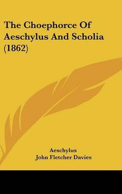 The Choephorce Of Aeschylus And Scholia (1862) by Aeschylus