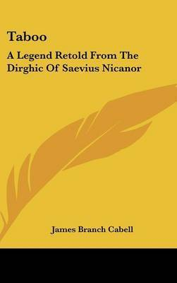 Taboo: A Legend Retold from the Dirghic of Saevius Nicanor by James Branch Cabell