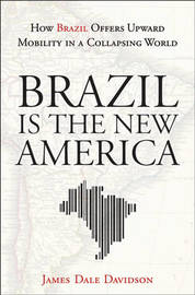 Brazil Is the New America by James Dale Davidson