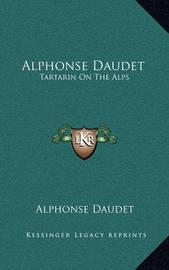 Alphonse Daudet: Tartarin on the Alps by Alphonse Daudet