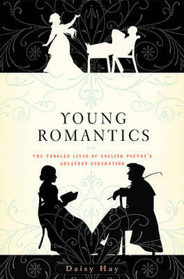 Young Romantics: The Tangled Lives of English Poetry's Greatest Generation by Daisy Hay image