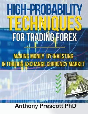 High-Probability Techniques for Trading Forex by Anthony Prescott Phd image