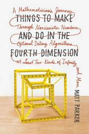 Things to Make and Do in the Fourth Dimension by Matt Parker