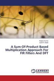 A Sum-Of-Product Based Multiplication Approach for Fir Filters and DFT by Kumar Rajeev