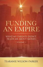 Funding an Empire Volume 1 by Tearanie Wilson-Parker